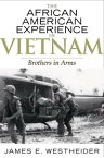 The African American Experience in Vietnam Brothers in Arms【電子書籍】[ James E. Westheider ]