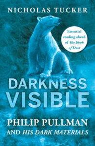 Darkness VisiblePhilip Pullman and His Dark Materials【電子書籍】[ Nicholas Tucker ]