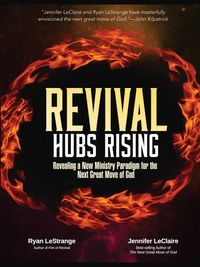 Revival Hubs RisingRevealing a New Ministry Paradigm for the Next Great Move of God【電子書籍】[ Ryan LeStrange ]