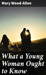 What a Young Woman Ought to Know【電子書籍】[ Mary Wood-Allen ]