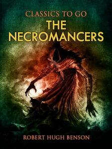 The Necromancers【電子書籍】[ Robert Hugh Benson ]