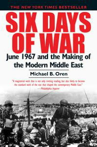 Six Days of WarJune 1967 and the Making of the Modern Middle East【電子書籍】[ Michael B. Oren ]
