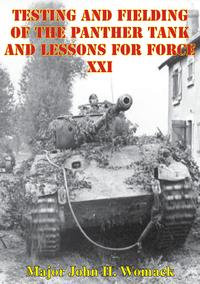 Testing And Fielding Of The Panther Tank And Lessons For Force XXI【電子書籍】[ Major John H. Womack ]