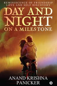 DAY AND NIGHT ON A MILESTONEREMINISCENCE OF FRIENDSHIP LOVE AND SELF DISCOVERY【電子書籍】[ ANAND KRISHNA PANICKER ]