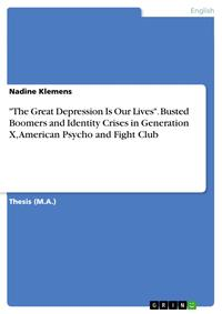 'The Great Depression Is Our Lives'. Busted Boomers and Identity Crises in Generation X, American Psycho and Fight Club【電子書籍】[ Nadine Klemens ]