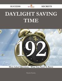 Daylight Saving Time 192 Success Secrets - 192 Most Asked Questions On Daylight Saving Time - What You Need To Know【電子書籍】[ Pamela Hensley ]
