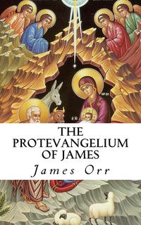 The Protevangelium of James (Annotated)【電子書籍】[ James Orr ]