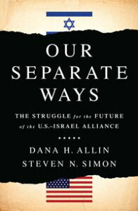 Our Separate WaysThe Struggle for the Future of the U.S. Israel Alliance【電子書籍】[ Dana H. Allin ]