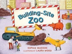 Building Site Zoo【電子書籍】[ Sophie Masson ]