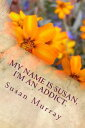 My Name Is Susan, I'm An Addict【電子書籍】[ Susan Murray ]