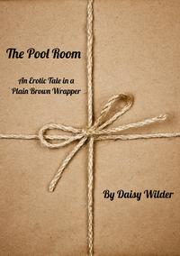 The Pool Room: An Erotic Tale in a Plain Brown Wrapper【電子書籍】[ Daisy Wilder ]