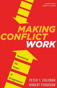 Making Conflict WorkHarnessing the Power of Disagreement【電子書籍】[ Peter T. Coleman ]