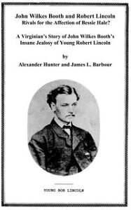 John Wilkes Booth and Robert Lincoln - Rivals in Love?【電子書籍】[ James L. Barbour ]