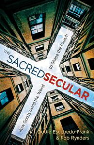 The Sacred SecularHow God Is Using the World to Shape the Church【電子書籍】[ Dottie Escobedo-Frank ]