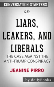 Liars, Leakers, and Liberals: The Case Against the Anti-Trump Conspiracy by Jeanine Pirro | Conversation Starters【電子書籍】[ dailyBooks ]