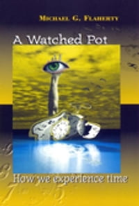 A Watched PotHow We Experience Time【電子書籍】[ Michael G. Flaherty ]