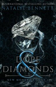 Dope & DiamondsNew Money Trilogy, #1【電子書籍】[ Natalie Bennett ]