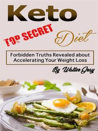 Keto DietForbidden Truths Revealed about Accelerating Your Weight Loss【電子書籍】[ Walter Gray ]