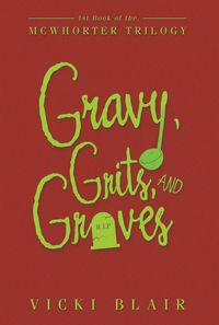 Gravy, Grits, and Graves1St Book of the Mcwhorter Trilogy【電子書籍】[ Vicki Blair ]