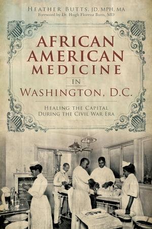 洋書, SOCIAL SCIENCE African American Medicine in Washington, D.C. Healing the Capital During the Civil War Era Heather Butts