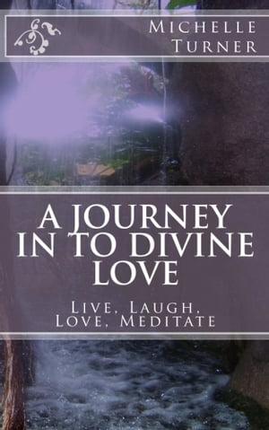 洋書, SOCIAL SCIENCE A Journey In to Divine LoveLive, Laugh, Love, Meditate! Michelle Turner (Pen Name)