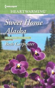 Sweet Home Alaska (Mills & Boon Heartwarming) (A Northern Lights Novel, Book 5)【電子書籍】[ Beth Carpenter ]