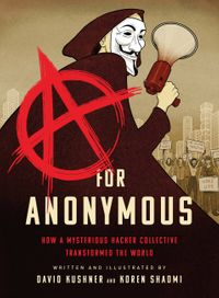 A for AnonymousHow a Mysterious Hacker Collective Transformed the World【電子書籍】[ David Kushner ]