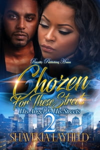 Chozen For These Streets 2His Angel & His Streets【電子書籍】[ Shavekia Layfield ]