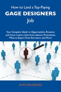 How to Land a Top-Paying Gage designers Job: Your Complete Guide to Opportunities, Resumes and Cover Letters, Interviews, Salaries, Promotions, What to Expect From Recruiters and More【電子書籍】[ Velasquez Alice ]