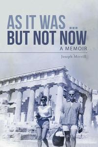 As It Was … but Not NowA Memoir【電子書籍】[ Joseph Merrill ]