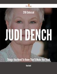 216 Colossal Judi Dench Things You Need To Know That'll Make You Think【電子書籍】[ Diane Daniel ]