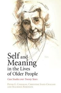 Self and Meaning in the Lives of Older PeopleCase Studies over Twenty Years【電子書籍】[ Peter G. Coleman ]
