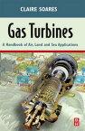 Gas TurbinesA Handbook of Air, Land and Sea Applications【電子書籍】[ Claire Soares, EMM Systems, Dallas, Texas, USAPrincipal Engineer (P. E.) ]