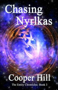 Chasing Nyrlkas The Entity Chronicles Bk 3【電子書籍】[ Cooper Hill ]