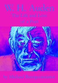 W. H. Auden, The Life and Love of a Poet【電子書籍】[ Michael Buergermeister ]