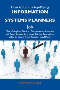 How to Land a Top-Paying Information systems planners Job: Your Complete Guide to Opportunities, Resumes and Cover Letters, Interviews, Salaries, Promotions, What to Expect From Recruiters and More【電子書籍】[ Coffey Andrew ]