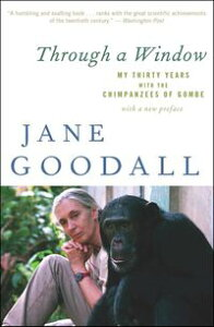 Through a WindowMy Thirty Years with the Chimpanzees of Gombe【電子書籍】[ Jane Goodall ]