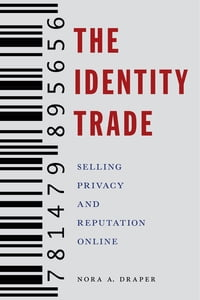 The Identity TradeSelling Privacy and Reputation Online【電子書籍】[ Nora A. Draper ]