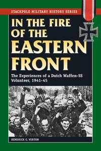 In the Fire of the Eastern FrontThe Experiences of a Dutch Waffen-SS Volunteer, 1941-45【電子書籍】[ Hendrick C. Verton ]