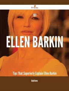 161 Ellen Barkin Tips That Superiorly Explain Ellen Barkin【電子書籍】[ Ralph Barnes ]