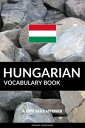 Hungarian Vocabulary Book: A Topic Based Approach: A Topic Based Approach【電子書籍】[ Pinhok Languages ]