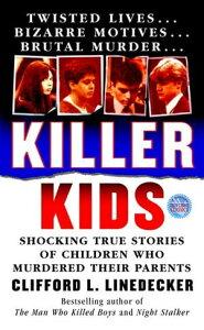 Killer KidsShocking True Stories Of Children Who Murdered Their Parents【電子書籍】[ Clifford L. Linedecker ]