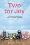 Two For Joy - The true story of one family's journey to happiness with severely disabled twins【電子書籍】[ James Melville-Ross ]