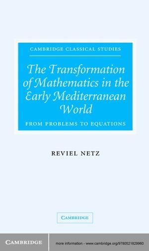 洋書, SOCIAL SCIENCE The Transformation of Mathematics in the Early Mediterranean WorldFrom Problems to Equations Reviel Netz