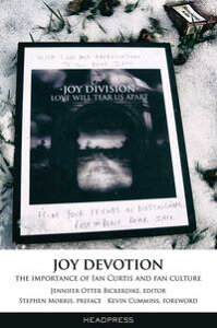 Joy DevotionThe Importance of Ian Curtis and Fan Culture【電子書籍】[ Jennifer Otter Bickerdike ]