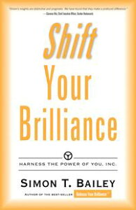 Shift Your BrillianceHarness the Power of You, Inc.【電子書籍】[ Simon T. Bailey ]