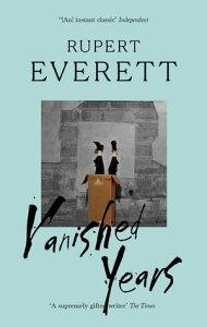 Vanished Years【電子書籍】[ Rupert Everett ]