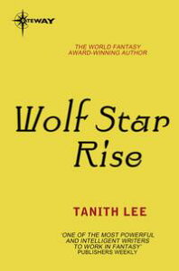 Wolf Star RiseThe Claidi Journals Book 2【電子書籍】[ Tanith Lee ]