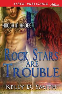 Rock Stars Are Trouble【電子書籍】[ Kelly D. Smith ]