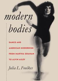 Modern BodiesDance and American Modernism from Martha Graham to Alvin Ailey【電子書籍】[ Julia L. Foulkes ]